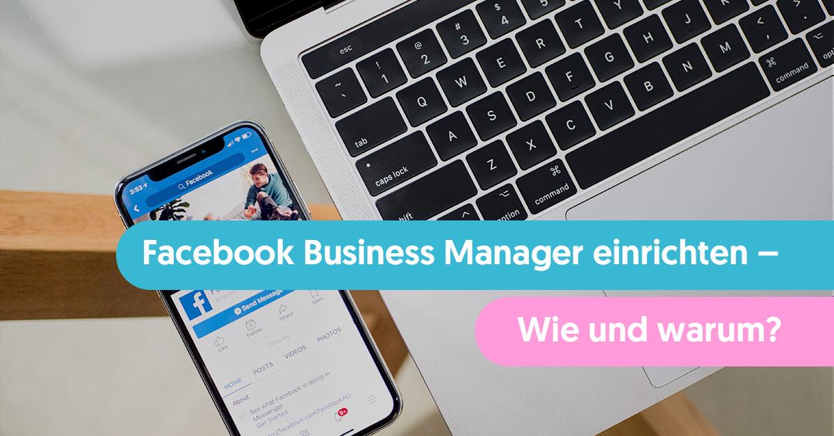 Facebook Business Manager einrichten – Wie und warum?
